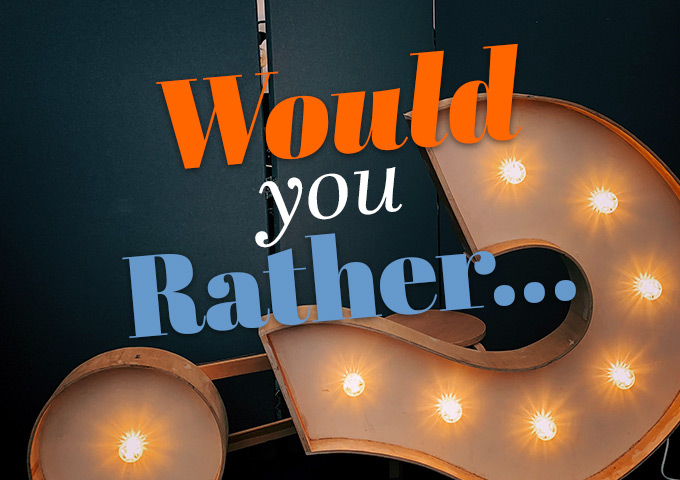 Would You Rather Questions For Kids & Adults